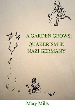 """"""" A Garden Grows: Quakerism in Nazi Germany,"""" by Mary Mills (2014)"""